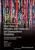 The Wiley Handbook on What Works for Offenders with Intellectual and Developmental Disabilities: An Evidence-Based Approach to Theory, Assessment, and Treatment