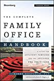 The Complete Family Office Handbook: A Guide for Affluent Families and the Advisors Who Serve Them (Bloomberg Financial)