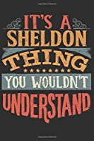 It's A Sheldon Thing You Wouldn't Understand: Want To Create An Emotional Moment For A Sheldon Family Member ? Show The Sheldon's You Care With This Personal Custom Gift With Sheldon's Very Own Family Name Surname Planner Calendar Notebook Journal