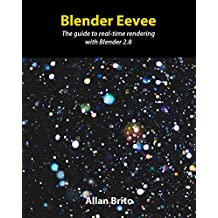 Blender Eevee: The guide to real-time rendering with Blender 2.8