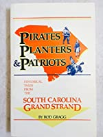 Pirates Planters and Patriots: Stories from the South Carolina Grand Strand