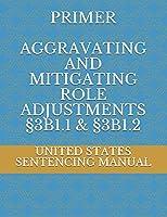 PRIMER AGGRAVATING AND MITIGATING ROLE ADJUSTMENTS  §3B1.1 & §3B1.2