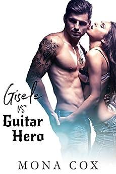 Gisele Vs. Guitar Hero by [Cox, Mona, Angel, Alexis]