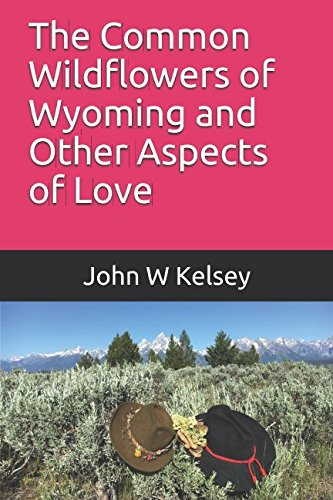 The Common Wildflowers of Wyoming and Other Aspects of Love