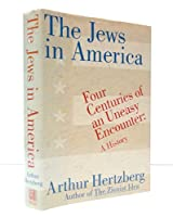 The Jews in America: Four Centuries of an Uneasy Encounter : A History