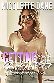 Getting Down To Business: A Lesbian RomCom Novel by [Dane, Nicolette]