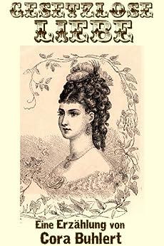 Gesetzlose Liebe (German Edition) by [Buhlert, Cora]