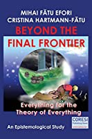 Beyond the Final Frontier: Everything for the Theory of Everything: An Epistemological Study