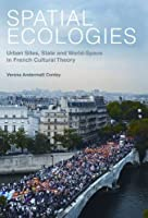 Spatial Ecologies: Urban Sites, State and World-Space in French Critical Theory (Contemporary French and Francophone Cultures)