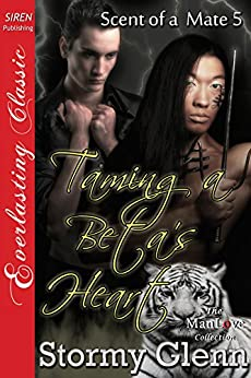 Taming a Beta's Heart [Scent of a Mate 5] (Siren Publishing Everlasting Classic ManLove) by [Glenn, Stormy]