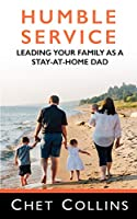 Humble Service: Leading Your Family as a Stay-at-Home Dad
