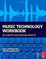 Music Technology Workbook: Key concepts and practical projects