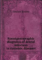 Roentgenographic Diagnosis of Dental Infection in Systemic Diseases