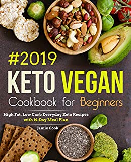 Keto Vegan Cookbook for Beginners #2019: High Fat, Low Carb Everyday Keto Recipes with 14-Day Meal Plan (Keto diet cookbook 1) by [Cook, Jamie]