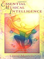 Essential Musical Intelligence: Using Music As Your Path to Healing, Creativity, and Radiant Wholeness