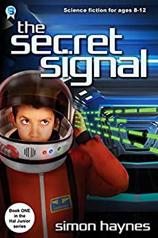 Hal Junior 1: The Secret Signal: science fiction for ages 8-12 by [Haynes, Simon]