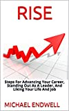 RISE: The Secret Art Of Getting Promotion:: Steps For Advancing Your Career, Standing Out As A Leader, And Liking Your Life And Job (English Edition)