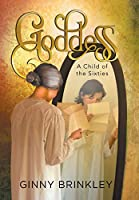 Goddess: A Child of the Sixties