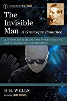 The Invisible Man a Grotesque Romance: A Critical Text of the 1897 New York First Edition, With an Introduction and Appendices (Annotated H. G. Wells)