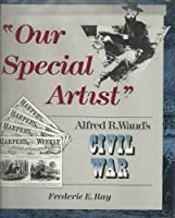 Our Special Artist: Alfred R. Waud's Civil War