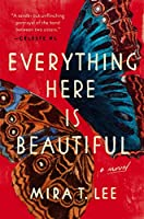 EVERYTHING HERE IS BEAUTIFUL (Lee, Mira T.)