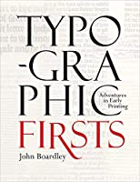 Typographic Firsts: Adventures in Early Printing