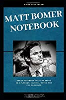 Matt Bomer Notebook: Great Notebook for School or as a Diary, Lined With More than 100 Pages.  Notebook that can serve as a Planner, Journal, Notes and for Drawings. (Matt Bomer Notebooks)