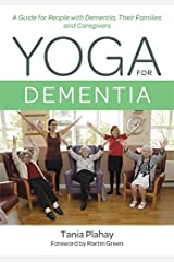 Yoga for Dementia: A Guide for People with Dementia, Their Families and Caregivers Kindle Edition