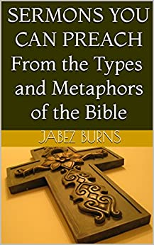 Sermons You Can Preach from the Types and Metaphors of the Bible by [Burns, Jabez]
