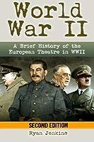 World War II: A Brief History of the European Theatre