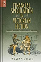 Financial Speculation in Victorian Fiction: Plotting Money and the Novel Genre, 1815-1901
