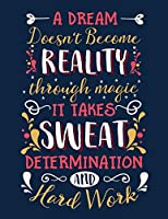 "A Dream Doesn't Become Reality Through Magic It Takes Sweat Determination And Hard Work: Cornell Notes Notebook, Inspirational Quote On The Cover, Size 8.5"" x 11"", 120 Pages, Soft Mate Cover"