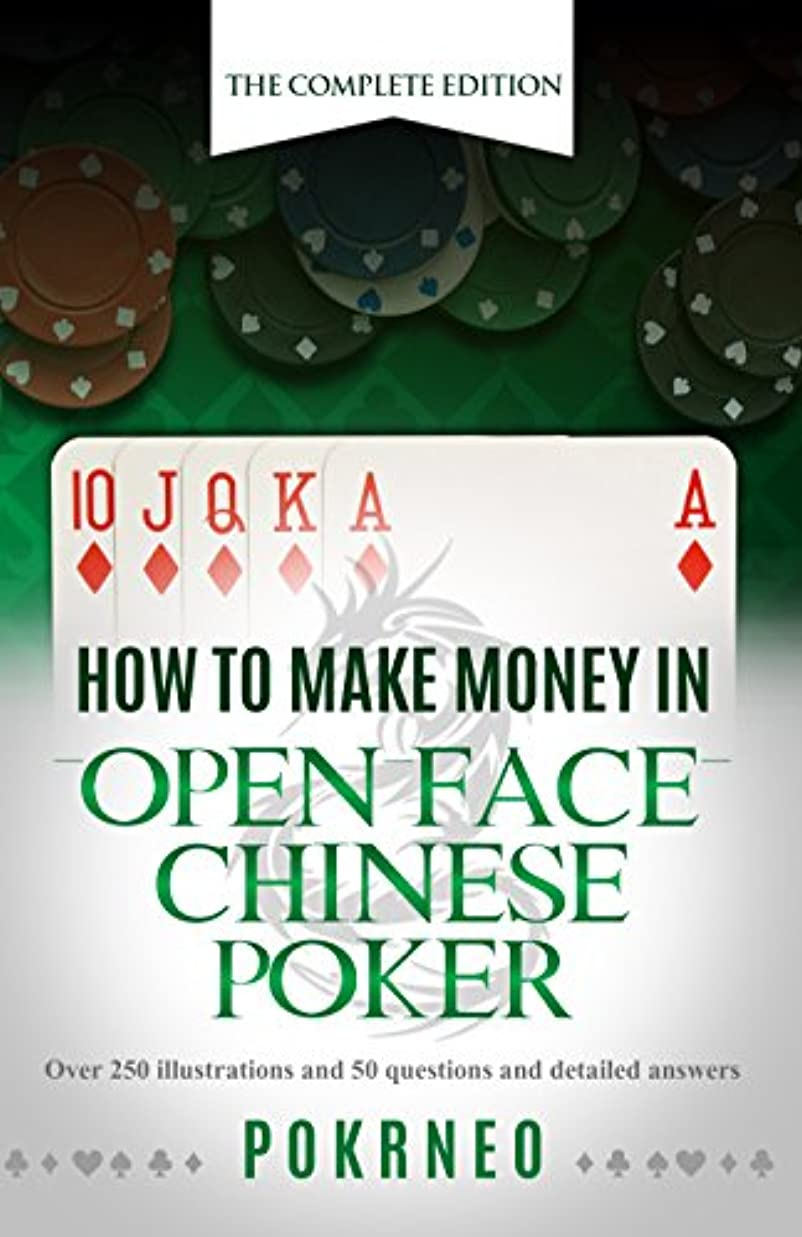 How to Make Money in Open Face Chinese Poker: The Complete Edition: 100+ illustrations and examples, sample play-by-plays and interactive test your knowledge Q&A's (English Edition)