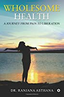 Wholesome Health: A Journey from Pain to Liberation