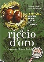 Il riccio d'oro. La castagna. Memoria, storia, cultura e arte culinaria. con 250 ricette