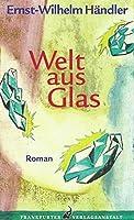 Welt aus Glas: Roman