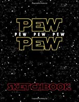 Pew Pew Pew Pew Pew Sketchbook: Star Inspired Funny Sci-Fi Blank Sketch Book for Fans of Wars |  For Drawing, Sketching, Creating Comics - Large Size 100 Blank Pages