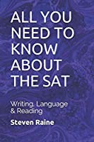 ALL YOU NEED TO KNOW  ABOUT THE  SAT: WRITING, LANGUAGE  &  READING