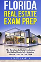 Florida Real Estate Exam Prep: The Complete Guide to Passing the Florida Real Estate Sales Associate License Exam the First Time!