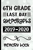 6th Grade Last Day Autographs 2019 - 2020 Memory Book: Keepsake For Students and Teachers  - Blank Book To Sign and Write Special Messages & Words of Inspiration for Sixth Grade Students & Teachers