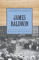 A Historical Guide to James Baldwin (History Guides to  American Authors)