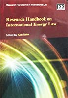 Research Handbook on International Energy Law (Research Handbooks in International Law)