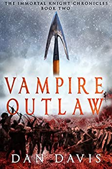 Vampire Outlaw (The Immortal Knight Chronicles Book 2) by [Davis, Dan]