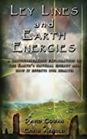 Ley Lines and Earth Energies: A Groundbreaking Exploration of the Earth's Natural Energy and How It Affects Our Health by David R. Cowan Chris Arnold(2003-06-01)