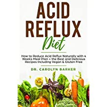 Acid Reflux Diet: How to Reduce Acid Reflux Naturally with 4 Weeks Meal Plan + the Best and Delicious Recipes Including Vegan & Gluten Free (Healing Program for the Immune System)