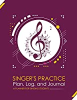 Singer's Practice Plan, Log, and Journal - Purple: A Planner for Singing Students (How To Sing)