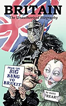 Britain: The Unauthorised Biography: From the Big Bang to Brexit by [Rear, Dave]