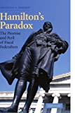 Hamilton's Paradox: The Promise and Peril of Fiscal Federalism (Cambridge Studies in Comparative Politics)