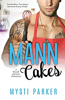 Mann Cakes (Romantic Comedy): A Beach Pointe Romance by [Parker, Mysti]