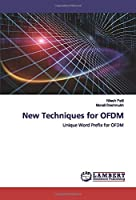 New Techniques for OFDM: Unique Word Prefix for OFDM